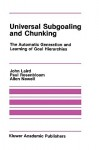 Universal Subgoaling and Chunking:: The Automatic Generation and Learning of Goal Hierarchies - John Laird, Allen Newell