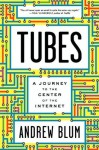 Tubes: A Journey to the Center of the Internet - Andrew S. Blum