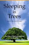Sleeping in Trees: True Tales of Boyhood Adventure in the 1960s - Keith Brown, Marcia Brown