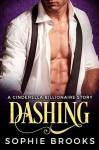 Dashing: A Royal Cinderella Billionaire Story - Sophie Brooks