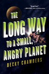 The Long Way to a Small, Angry Planet: A Novel - Becky Chambers