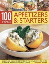 100 Inspired Appetizers & Starters: Elegant and Delicious Recipes to Start the Meal, Show Step by Step in More Than 300 Mouthwatering Photographs - Christine Ingram