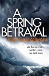 A Spring Betrayal (Inspector Akyl Borubaev #2) - Tom Callaghan, Tom Callaghan