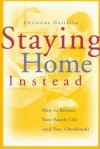 Staying Home Instead: How to Balance Your Family Life (and Your Checkbook) - Christine Davidson