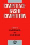 Competence-Based Competition - Hamel, Gary Hamel