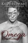 His Human Omega: book three - Kady Stewart