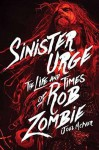 Sinister Urge: The Life and Times of Rob Zombie - Joel McIver