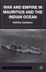 War and Empire in Mauritius and the Indian Ocean - Ashley Jackson
