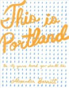 This is Portland: The City You've Heard You Should Like (Real World) - Alexander Barrett