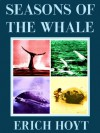 Seasons of the Whale - Erich Hoyt