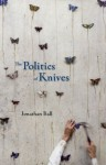 The Politics of Knives - Jonathan Ball