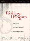 Riding the Dragon: 10 Lessons for Inner Strength in Challenging Times - Robert J. Wicks