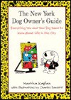 The New York Dog Owner's Guide: Everything You and Your Do Need to Know about Life in the City - Martha Kaplan, Charles Barsotti