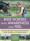 Ride Horses with Awareness and Feel: The New Dressage Training System from the Dutch Olympians at Academy Bartels - Joep Bartels, Tineke Bartels