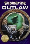 Submarine Outlaw - Philip Roy