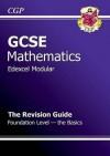 Mathematics: GCSE: Edexcel Modular: The Revision Guide: Foundation Level: The Basics - Richard Parsons