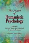 The Future of Humanistic Psychology - Richard House, David Kalisch, Jennifer Maidman