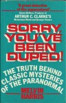 Sorry, You've Been Duped! The Truth Behind Classic Mysteries of the Paranormal - Melvin Harris