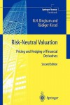 Risk-Neutral Valuation: Pricing and Hedging of Financial Derivatives - Nicholas H. Bingham, Rudiger Kiesel