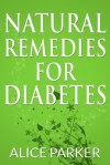 Natural Remedies for Diabetes - Alice Parker