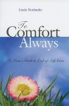 To Comfort Always: A Nurse's Guide to End-of-Life Care - Linda Norlander