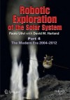 Robotic Exploration of the Solar System: Part 4: 2004 - 2013 - Paolo Ulivi, David Harland