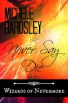 Never Say Die - Michele Bardsley