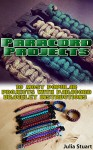 Paracord Projects: 10 Most Popular Projects with Paracord Bracelet Instructions: (Prepper's Survival, Preppers Survival Guide) - Julia Stuart