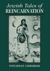 Jewish Tales of Reincarnation - Yonassan Gershom