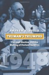 Truman's Triumphs: The 1948 Election and the Making of Postwar America (American Presidential Elections) - Andrew E. Busch