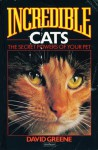 Incredible Cats: The Secret Powers of Your Pet - David Greene