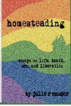 Homesteading: Essays on Life, Death, Sex, and Liberation - Julie R. Enszer, Ethan Firpo