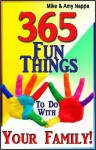365 Fun Things To Do With Your Family! - Mike & Amy Nappa