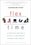 Flex Time: A Working Mother's Guide to Balancing Career and Family - Jacqueline Foley, Sally Armstrong
