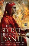 The Secret History of Dante: Unearthing the Real-Life Mysteries of the Inferno - Jonathan Black, Mark Booth