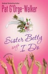 Sister Betty Says I Do - Pat G'Orge-Walker