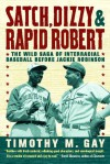 Satch, Dizzy, and Rapid Robert: The Wild Saga of Interracial Baseball Before Jackie Robinson - Timothy Gay