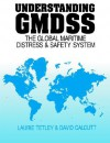 Understanding Gmdss: The Global Maritime Distress and Safety System - Laurie Tetley, David Calcutt