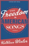 The Freedom in American Songs: Stories - Kathleen Winter