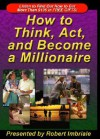 How to Think, Act, and Become a Millionaire - Robert Imbriale