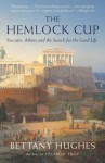 The Hemlock Cup: Socrates, Athens and the Search for the Good Life (Vintage) - Bettany Hughes