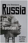 Russia: Lost in Transition: The Yeltsin and Putin Legacies - Lilia Shevtsova