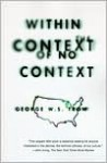 Within the Context of No Context - George W.S. Trow