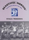 Beautiful Mornin': The Broadway Musical in the 1940s - Ethan Mordden