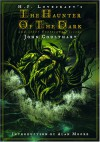 The Haunter of the Dark and Other Grotesque Visions - Alan Moore, H.P. Lovecraft, John Coulthart