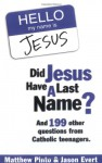 Did Jesus Have a Last Name? And 199 Other Questions from Catholic Teenagers - Matthew Pinto, Jason Evert