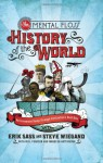 The Mental Floss History of the World: An Irreverent Romp Through Civilization's Best Bits - Steve Wiegand, Erik Sass, Johnny Heller
