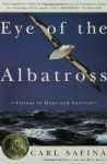 Eye of the Albatross: Visions of Hope and Survival - Carl Safina