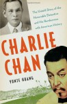 Charlie Chan: The Untold Story of the Honorable Detective and His Rendezvous With American History - Yunte Huang