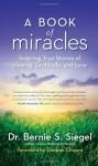 A Book of Miracles: Inspiring True Stories of Healing, Gratitude, and Love - Bernie S. Siegel, Deepak Chopra